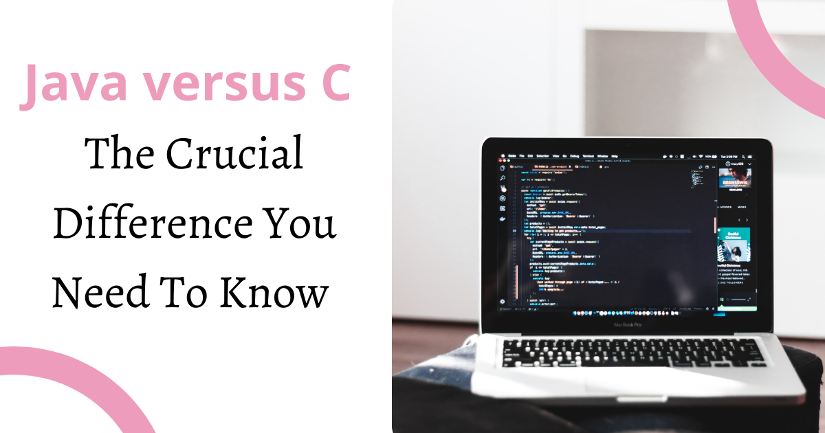 Java versus C The Crucial Difference You Need To Know