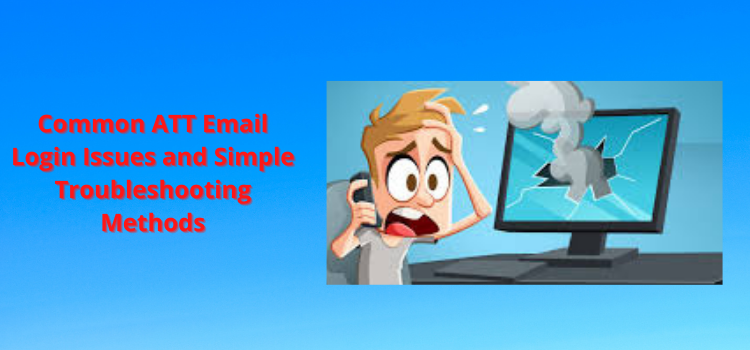 Common ATT Email Login Issues and Simple Troubleshooting Methods
