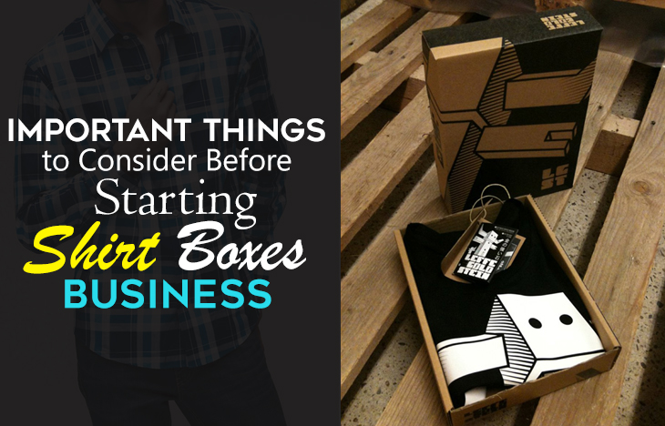 Important things to consider before starting Shirt Boxes business