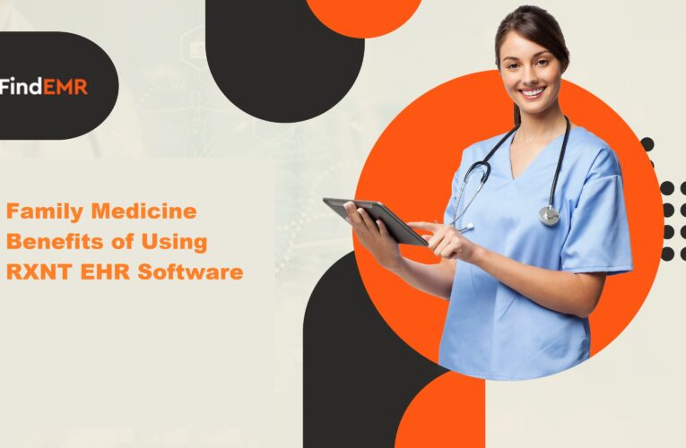 Family Medicine Benefits of Using RXNT EHR Software